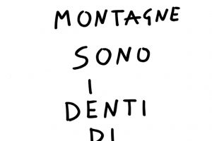 Marcello Maloberti, Le montagne sono i denti di dio,from Martellate. Scritti Fighi, 1990-2020. Courtesy of the Artist and Galleria Raffaella Cortese